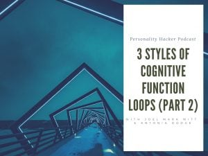 In this episode, Joel and Antonia talk about the 3 styles of cognitive function loops. In this second of a two-part series, we cover the four judging functions. #podcast #cognitive functions #MBTI #personalgrowth