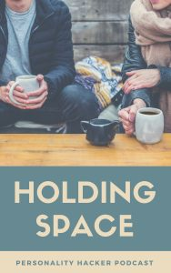 """In this episode Joel and Antonia talk about what it means to """"hold space"""" for another person or social interaction. #holdingspace"""