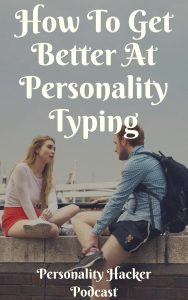 In this episode, Joel and Antonia give specific advice and tips on how to type people in real life. #typology #MBTI #myersbriggs
