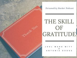 In this episode Joel and Antonia talk about building the skill of gratitude. #podcast #gratitude #thankyou #personalgrowth
