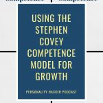 In this episode Joel and Antonia use the Stephen Covey Competence Model to talk about building skill, self esteem, and personal empowerment. #stephencovey