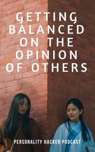 In this episode Joel and Antonia talk about getting balanced on the opinion of others. #personalgrowth