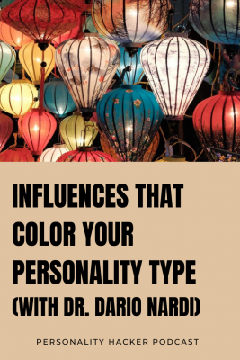 Podcast – Episode 0397 – Influences That Color Your Personality Type (with Dr. Dario Nardi)