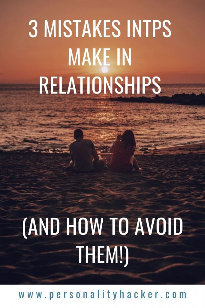 3 Mistakes INTPs Make in Relationships - And How To Avoid Them #INTP #INTP relationships